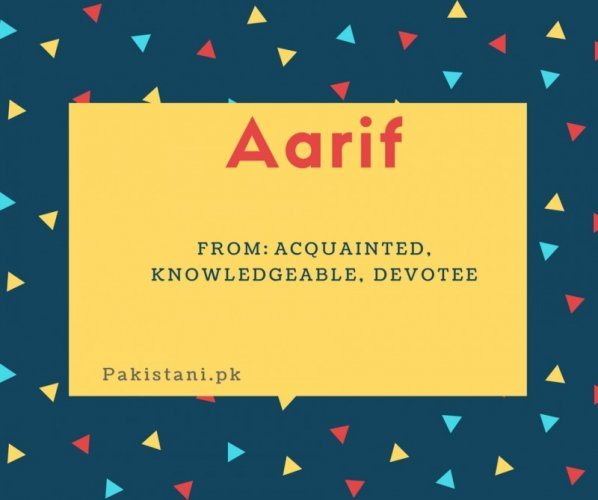 Aarif name meaning Acquainted, Knowledgeable, Devotee