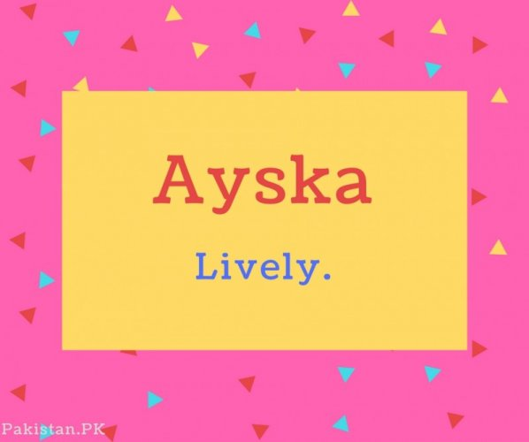 Ayska name Meaning Lively