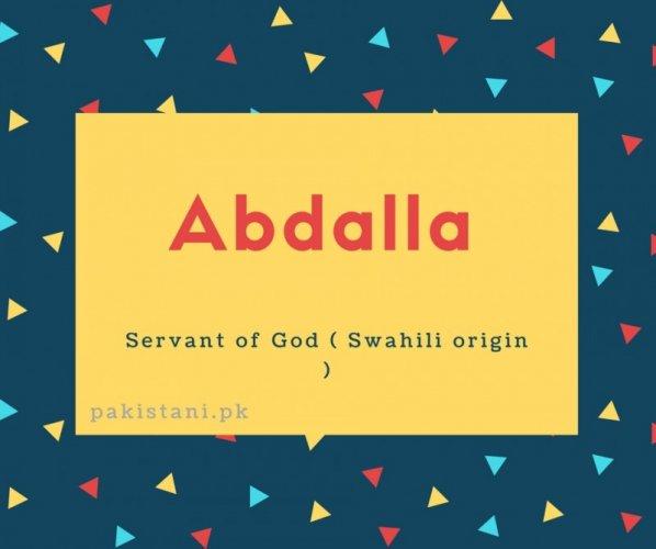 Abdalla name meaning Servant Of The Generous OneServant of God ( Swahili origin ).