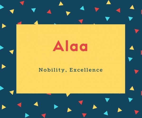 Alaa Name Meaning Nobility, Excellence