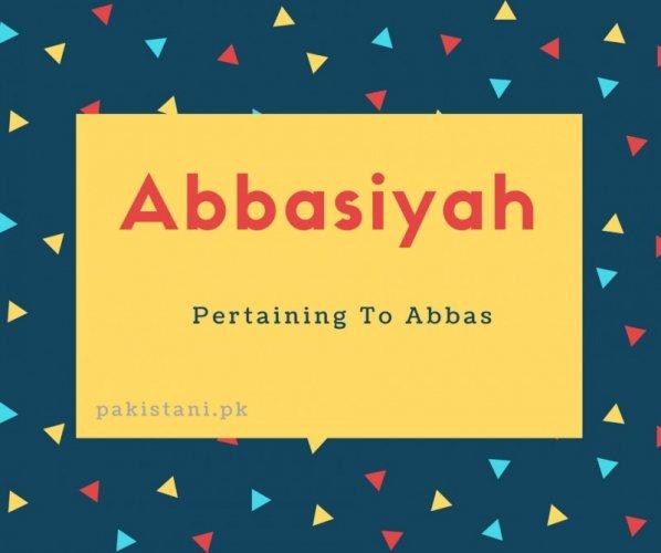 Abbasiyah name meaning Pertaining To Abbas.