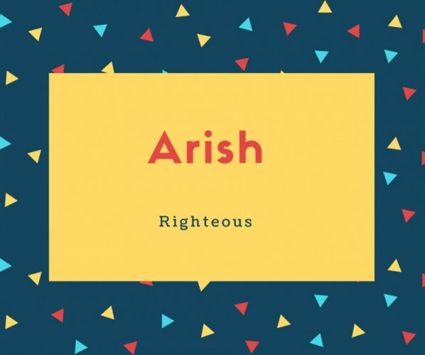 Arish Name Meaning Righteous
