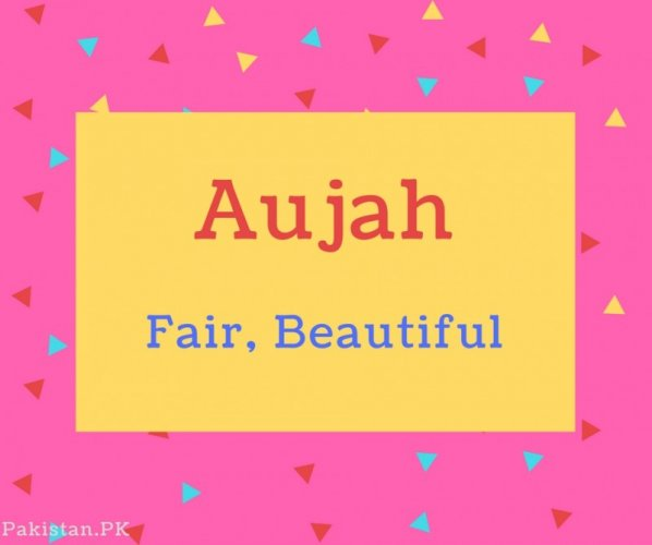 Aujah name Meaning Fair, Beautiful.