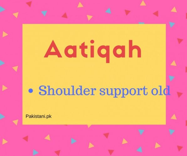 name Aatiqah meaning Shoulder support old
