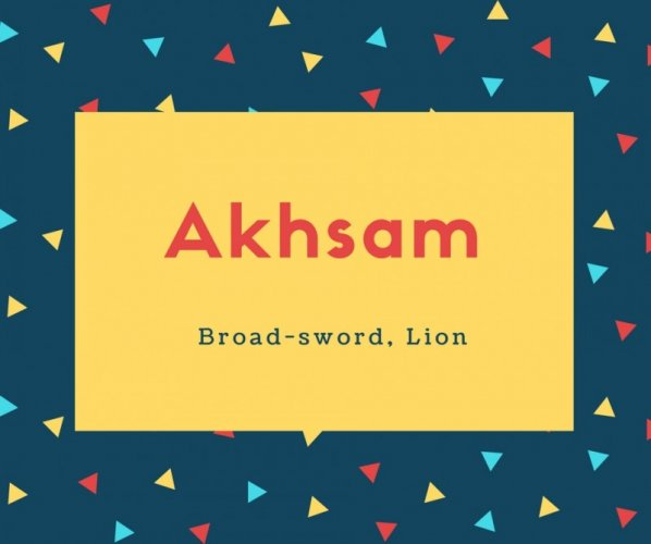 Akhsam Name Meaning Broad-sword, Lion