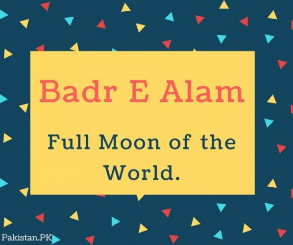 Badr E Alam Name Meaning Full Moon of the World.