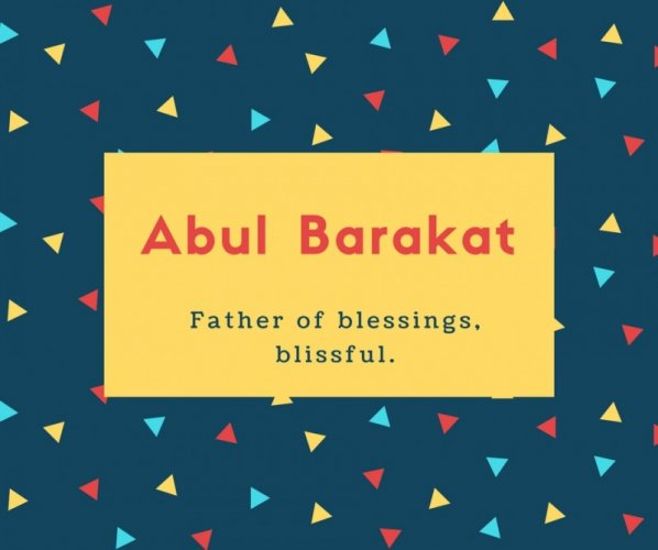 Abul Barakat Name Meaning Father of blessings, blissful