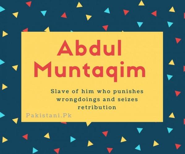 Abdul Muntaqim name meaning Slave of him who punishes wrongdoings and seizes retribution.