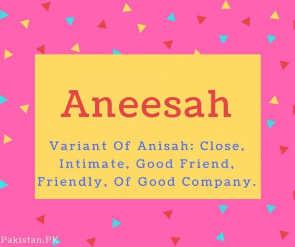 Aneesah Name Meaning Variant Of Anisah- Close, Intimate, Good Friend, Friendly, Of Good Company