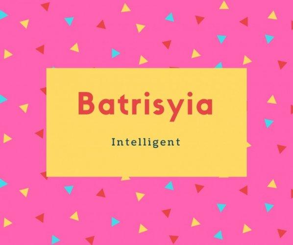 Batrisyia Name Meaning Intelligent