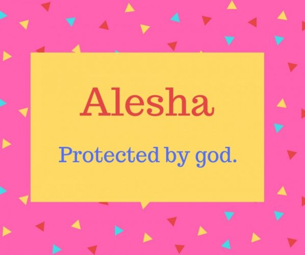 Alesha Name Meaning Protected by god