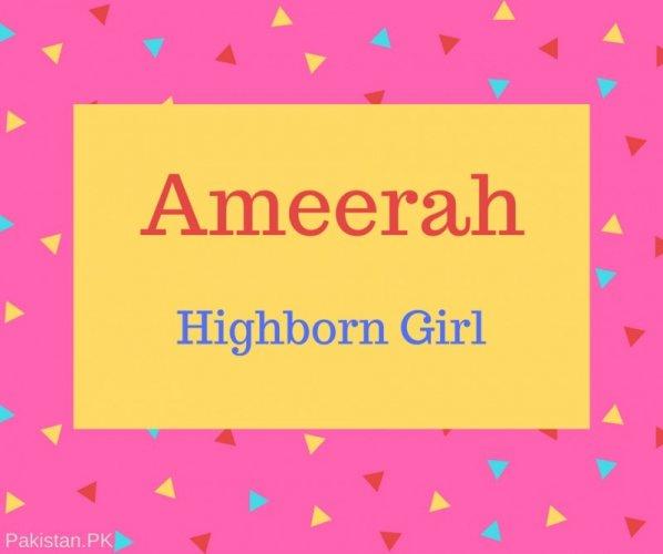 Ameerah Name Meaning Highborn Girl