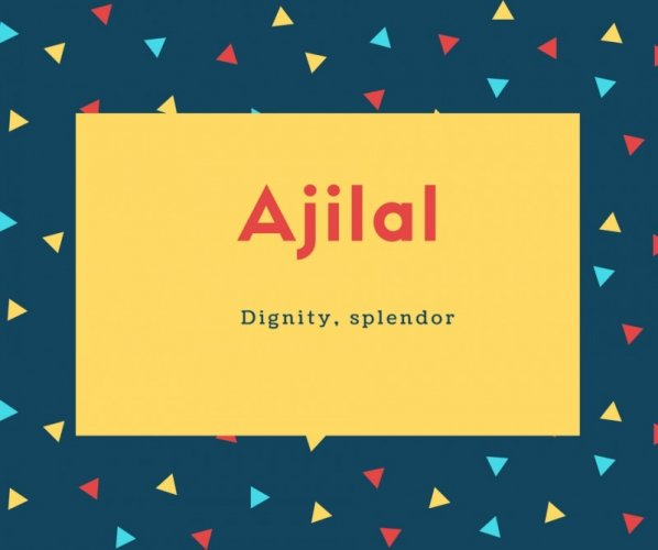 Ajilal Name Meaning Dignity, splendor