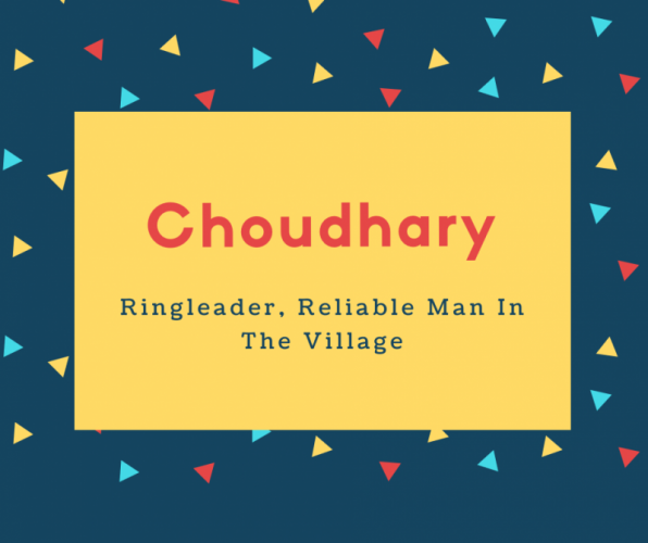 Choudhary Name Meaning Ringleader, Reliable Man In The Village
