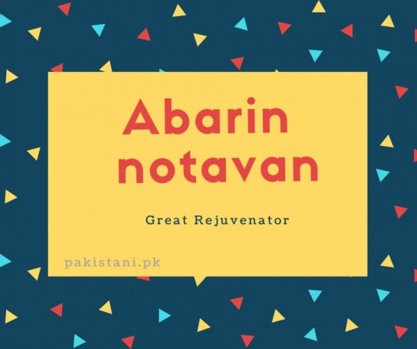 Abarin notavan name meaning Great Rejuvenator.