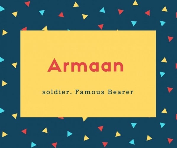 Armaan Name Meaning soldier. Famous Bearer