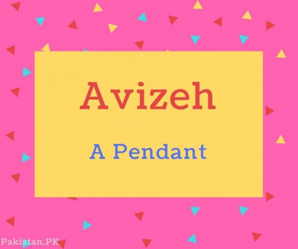 Avizeh name Meaning A Pendant.