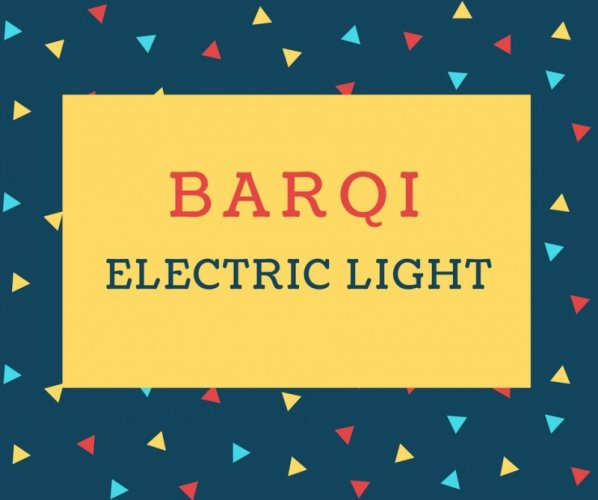 Barqi Name meaning Electric Light.