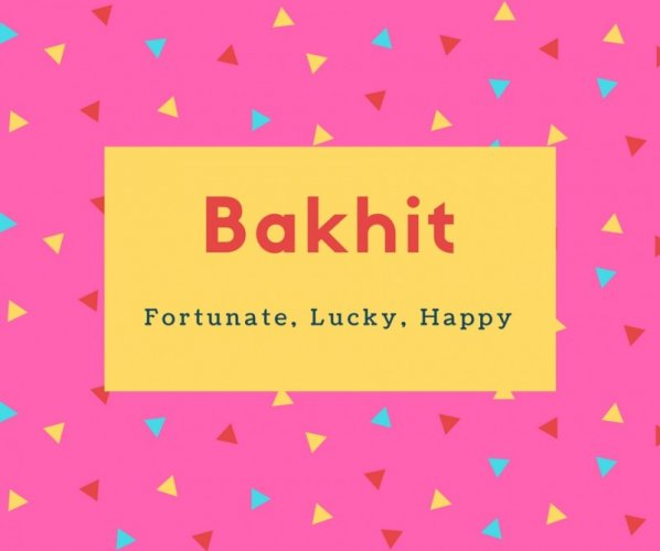Bakhit Name Meaning Fortunate, Lucky, Happy