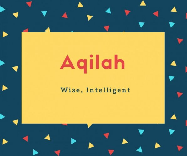 Aqilah Name Meaning Wise, Intelligent