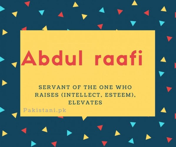 Abdul raafi name meaning Servant Of The One Who Raises (intellect, Esteem), Elevates.