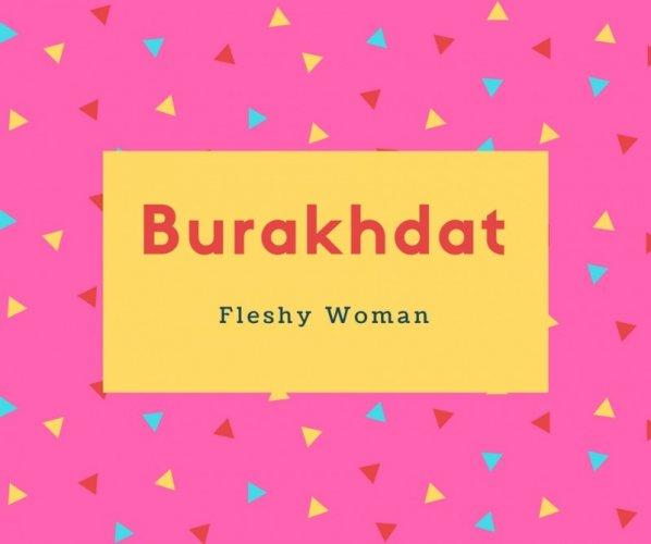 Burakhdat Name Meaning Fleshy Woman