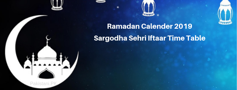 Ramadan Calender 2019 Sargodha Sehri Iftaar Time  Table