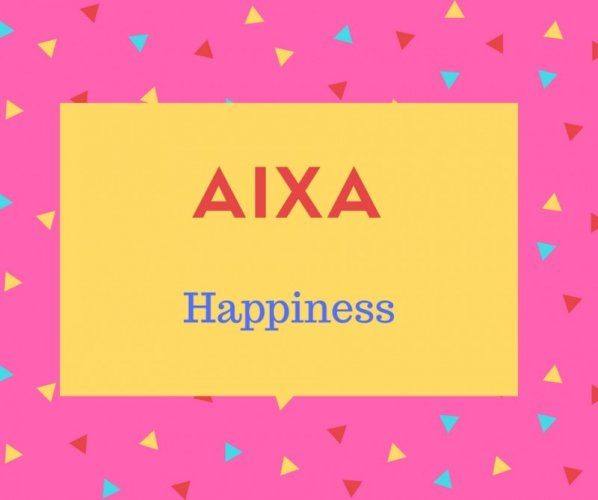 Aixa Name Meaning Happiness.