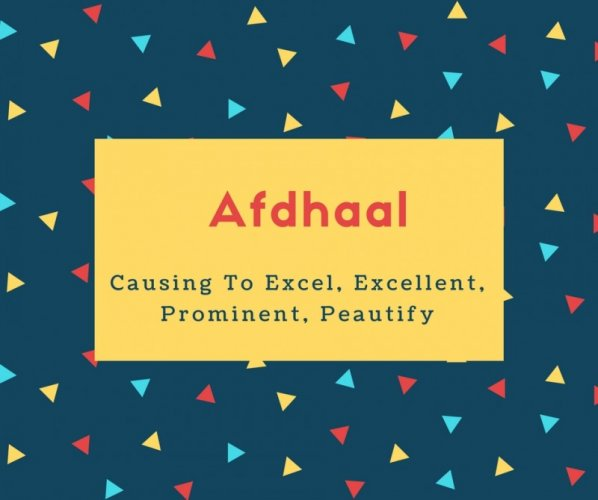 Afdhaal Name Meaning Causing To Excel, Excellent, Prominent, Peautify