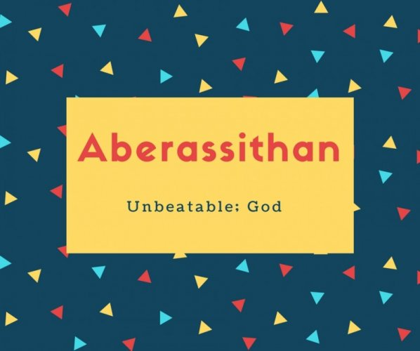 Aberassithan Name Meaning Unbeatable; God