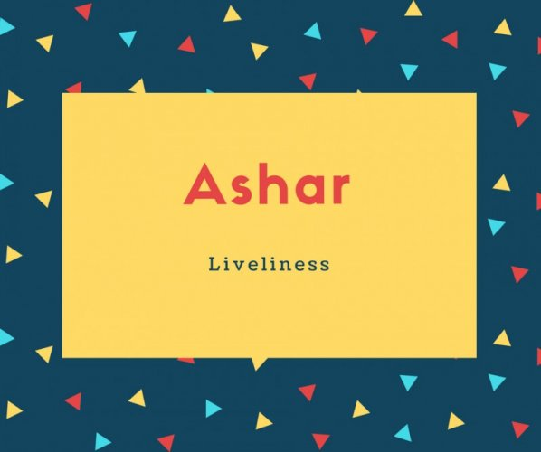 Ashar Name Meaning Liveliness