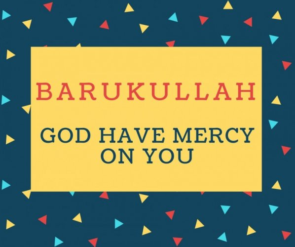 Barukullah Name meaning God have mercy on you.