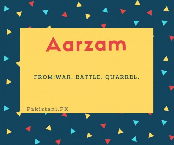 Aarzam name meaning war,battle,quarrel.