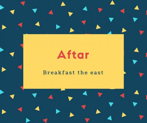 Aftar Name Meaning Breakfast the east