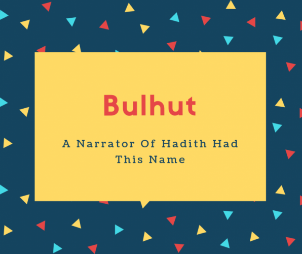 Bulhut Name Meaning A Narrator Of Hadith Had This Name