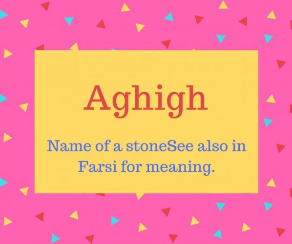 Aghigh name meaning Name of a stoneSee also in Farsi for meaning