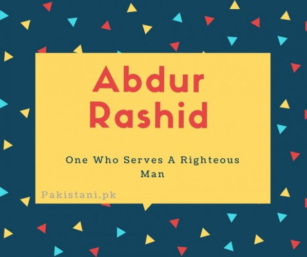 Abdur Rashid name meaning One Who Serves A Righteous Man.