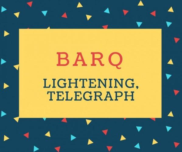 Barq Name meaning Lightening, Telegraph.