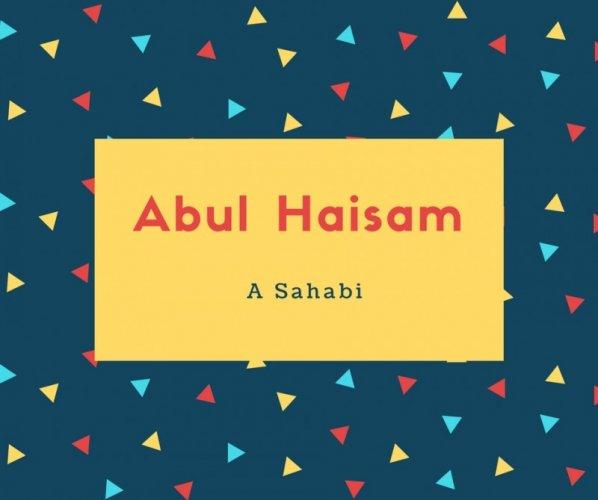 Abul Haisam Name Meaning A Sahabi