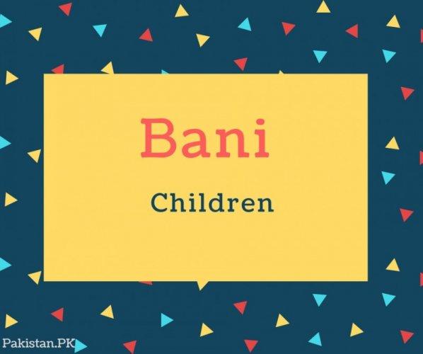 Bani Name Meaning Children