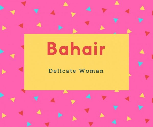 Bahair Name Meaning Delicate Woman