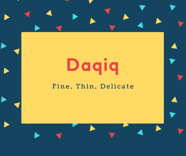 Daqiq Name Meaning Fine, Thin, Delicate