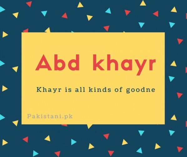 Abd akayr name meaning Khayr is all kinds of goodne.