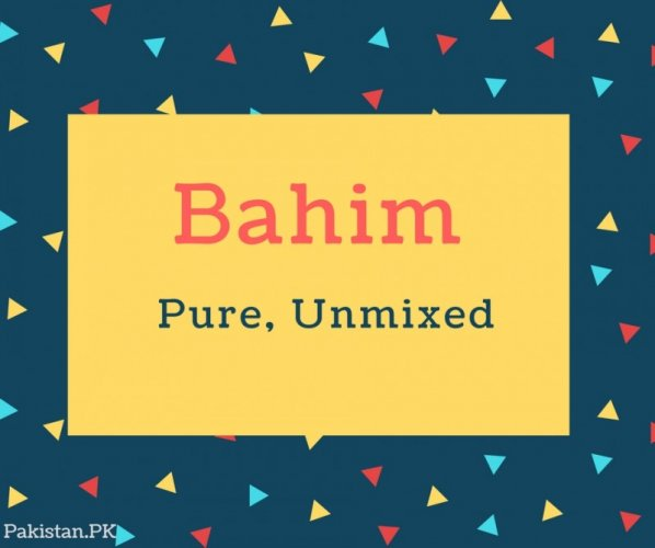Bahim Name Meaning Pure, Unmixed