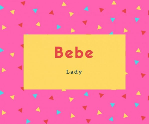 Bebe Name Meaning Lady
