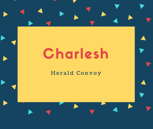 Charlesh Name Meaning Herald Convoy