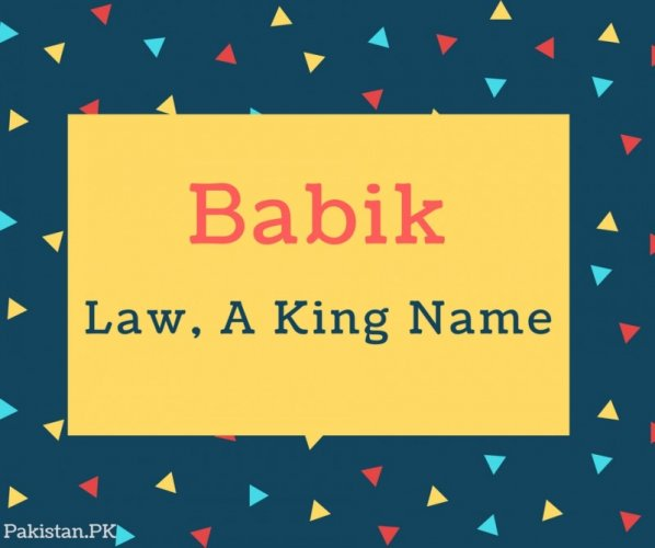 Babik Name Meaning In Law, A King Name
