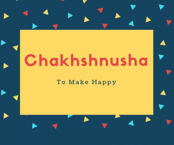 Chakhshnusha Name Meaning To Make Happy