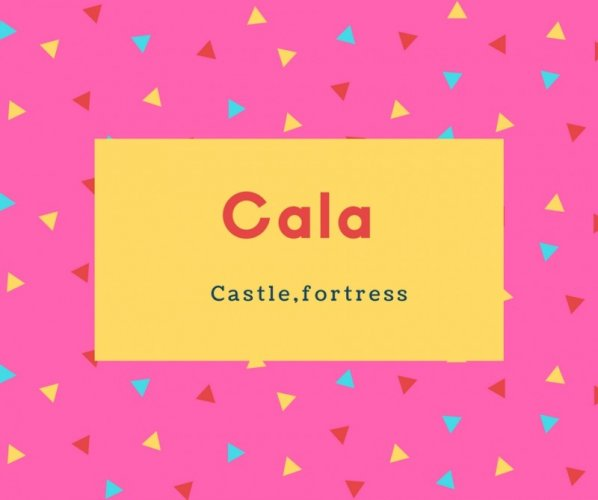 Cala Name Meaning Castle,fortress