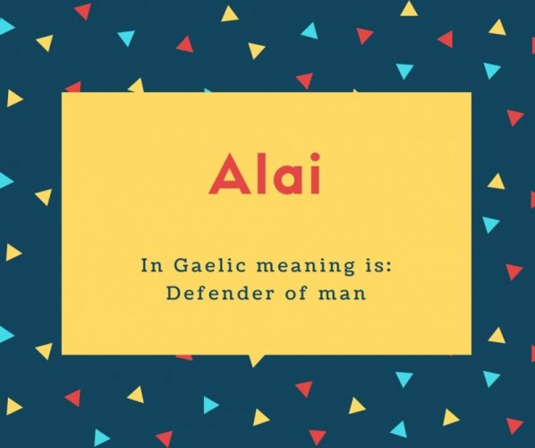 Alai Name Meaning In Gaelic meaning is_ Defender of man